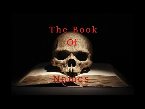 The Book of Names Creepypasta, by: Unknown