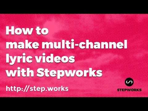 How to make multi-channel lyric videos with Stepworks