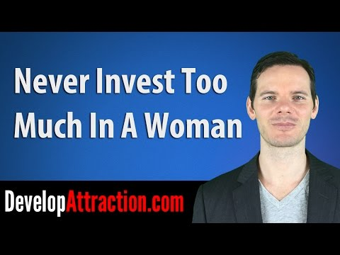 Never Invest Too Much In A Woman