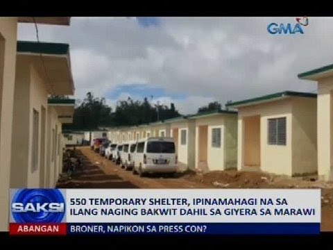 550 temporary shelter, ipinamahagi na sa ilang naging bakwit dahil sa giyera sa Marawi