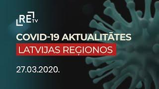 Covid-19 aktualitātes Latvijas reģionos. 27.03.2020.