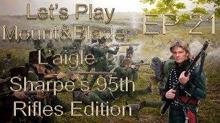 Let's Play Mount&Blade: L'aigle (Sharpe's Rifles) Episode 21: