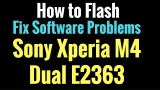 How to Flash OR Fix Software Problems Sony Xperia M4 Dual E2363