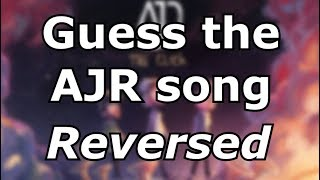 Guess the AJR song REVERSED