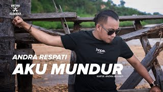 AKU MUNDUR - Andra Respati (Official Music Video)