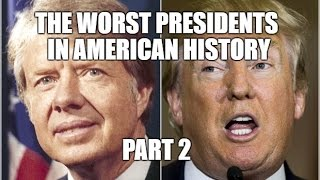 The Worst Presidents in American History - Part 2