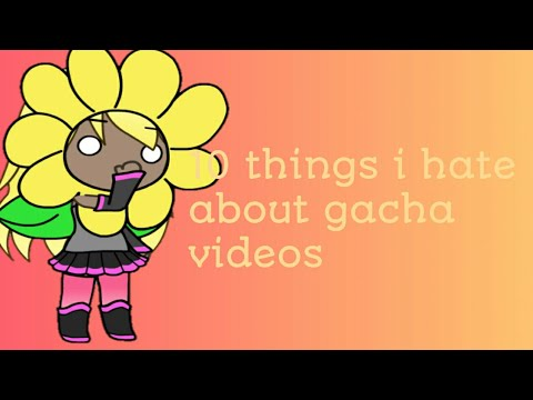 10 Things I Hate About Gacha Videos | Gachalife