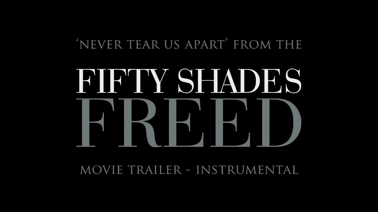 Fifty Shades Freed Trailer Music Never Tear Us Apart Instrumental