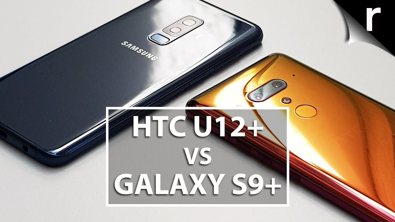 HTC U12 Plus and Samsung Galaxy S9 Plus - Comparison