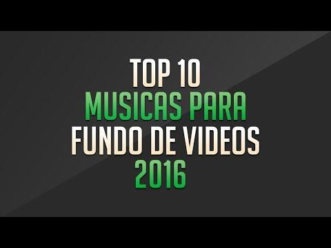 Top 10 - Musicas para fundo de video 2016 Sem CopyRight
