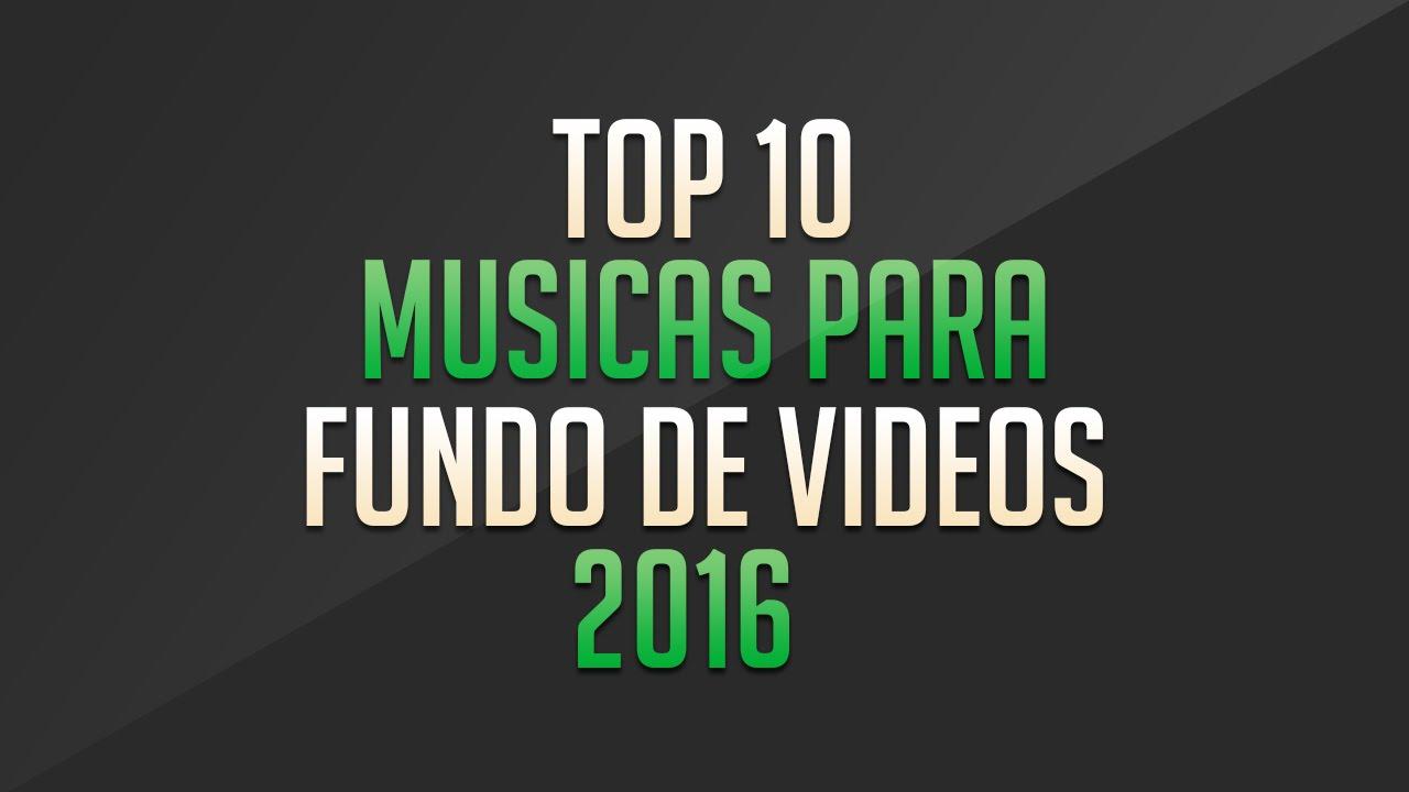 Top 10 Musicas Para Fundo De Video 2016 Sem Copyright Youtube