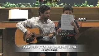 ARGEU E FILHO- LORD I LIFT YOUR NAME ON HIGH