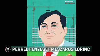 Perrel fenyeget Mészáros Lőrinc 20-02-14