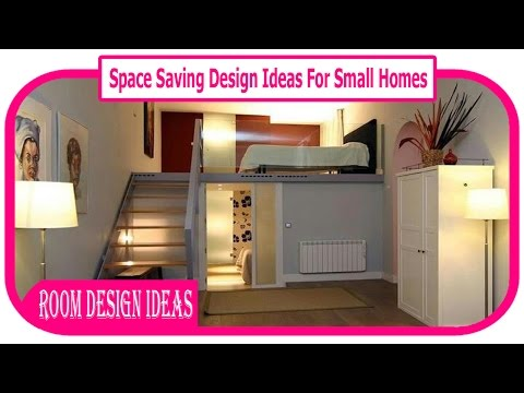 Space Saving Design Ideas For Small Homes - 10 Best Space Saving Design Ideas For Small Homes