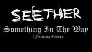 Seether - Something In The Way (Nirvana Cover)