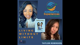 All About The Experiences:  Living Without Limits--Featuring Taylor Robinson