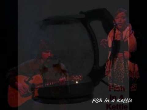 Fish in a Kettle.. Love me