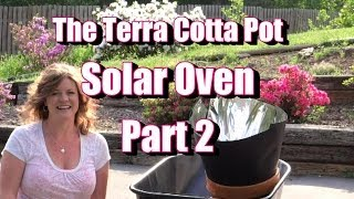 Part 2 - The Terra Cotta Pot Solar Oven - Modified and Hotter