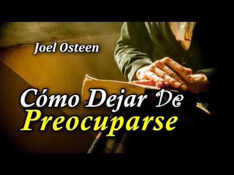 Cómo Dejar de Preocuparse y Empezar a Vivir - Por Joel Osteen