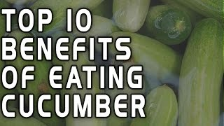Top 10 benefits of eating cucumbers