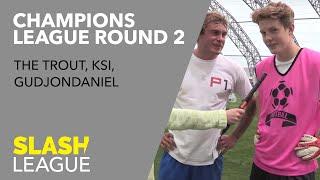 The Trout, KSI, GudjonDaniel & Outconsumer   Champion's League Round 2   Slash Football