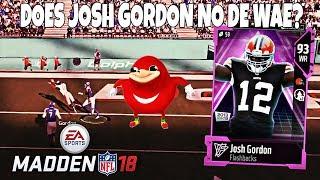 DOES JOSH GORDON KNOW DE WAE? Madden 18 Ultimate Team