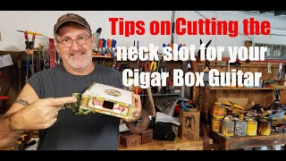 Tips on cutting the neck slot for your Cigar Box Guitar.