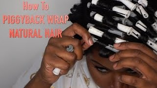 How To Piggyback Wrap Natural Hair