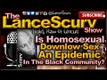 Is Homosexual Downlow Sex An Epidemic In The Black Community? - The LanceScurv Show