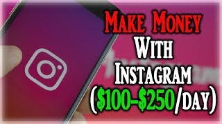 How To Make Money On Instagram ($100 - $250 PER DAY 2018)