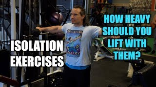 Isolation Exercises, How HEAVY Should You Lift with Them?