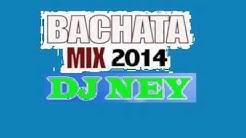 BACHATA MIX 2014 DJ NEY