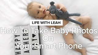 How to Take Baby Photos on Your Smart Phone
