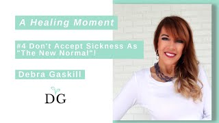 Sickness Is NOT The New Normal ~ with Debra Gaskill