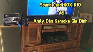 Hướng Dẫn Lắp Đặt Sound Card XOX K10 Với Âm Ly Dàn Karaoke Gia Đình - Cường Audio