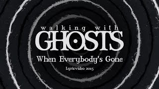 Walking With Ghosts - When Everybody