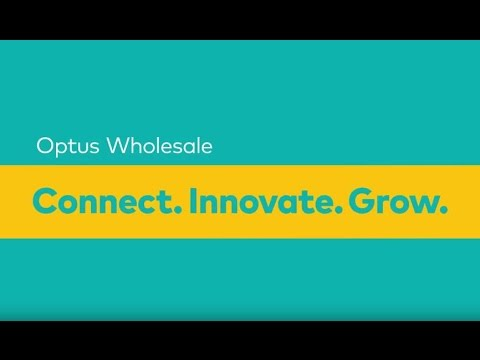 Optus Wholesale - Connect,  Innovate and Grow