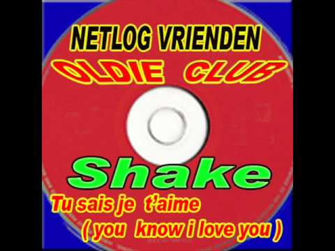 Shake - Tu sais  je t'aime ( you  know i love you )