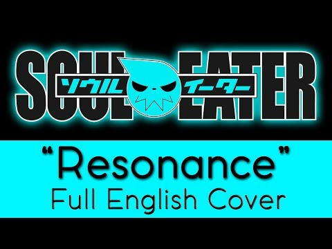 "Soul Eater - Opening 1 - ""Resonance"" - Full English cover - by The Unknown Songbird"