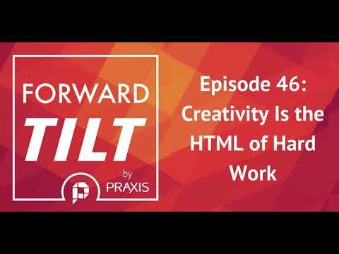 Forward Tilt 46 - Creativity Is The HTML Of Hard Work