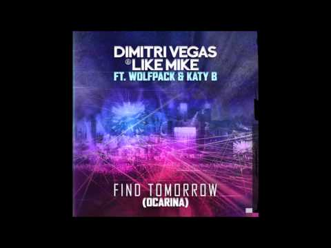 Dimitri Vegas & Like Mike ft. Wolfpack and Katy B - Find Tomorrow (Ocarina) (Original Club Mix)