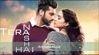 Tera Nasha Hain Full Song   Half Girlfriend  HD Armaan Malik   Arjun ,Shraddha