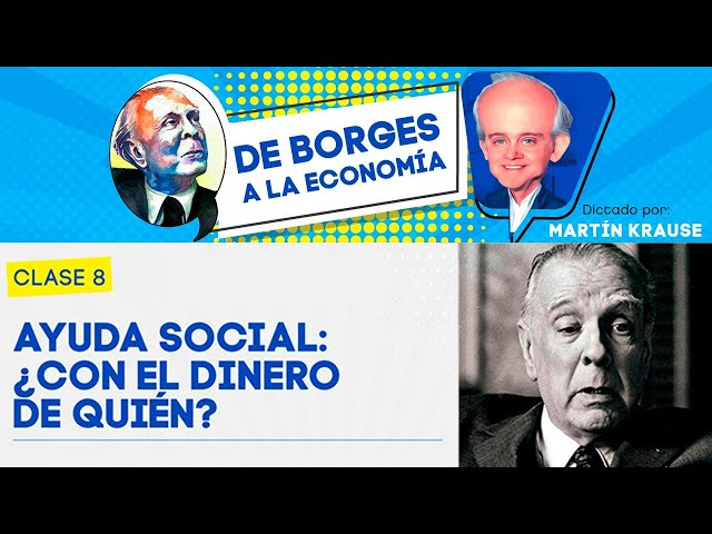 Ayuda social: ¿con el dinero de quién?  | De Borges a la Economía, por Martín Krause - Clase 8
