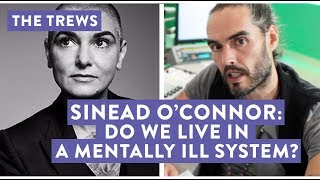 Sinead O'Connor: Do We Live In A Mentally Ill System? The Trews (E435)
