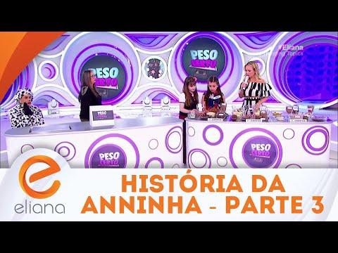 A história de Anninha - Parte 3 | Programa Eliana   (09/09/18)