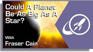 Could A Planet Be As Big As A Star?