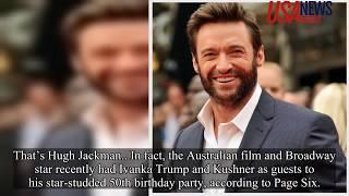 Why were Ivanka & Jared Kushner at Hugh Jackman's party