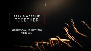 Pray And Worship Together - 13 May 2020