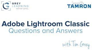 Questions and Answers on Adobe Lightroom Classic - GreyLearning Webinar