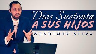 Dios Sustenta a sus Hijos - Wladimir Silva